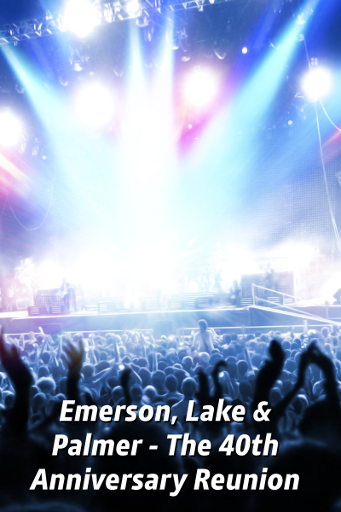 Emerson, Lake & Palmer - The 40th Anniversary Reunion Concert